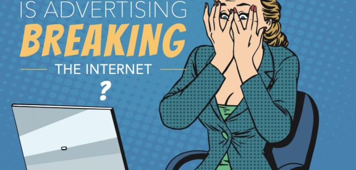 Is Advertising Breaking the Internet?